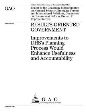 Primary view of object titled 'Results-Oriented Government: Improvements to DHS's Planning Process Would Enhance Usefulness and Accountability'.