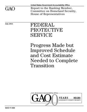 Primary view of object titled 'Federal Protective Service: Progress Made but Improved Schedule and Cost Estimate Needed to Complete Transition'.