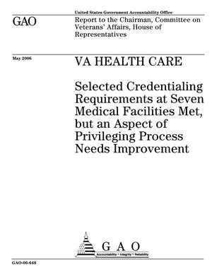 Primary view of object titled 'VA Health Care: Selected Credentialing Requirements at Seven Medical Facilities Met, but an Aspect of Privileging Process Needs Improvement'.