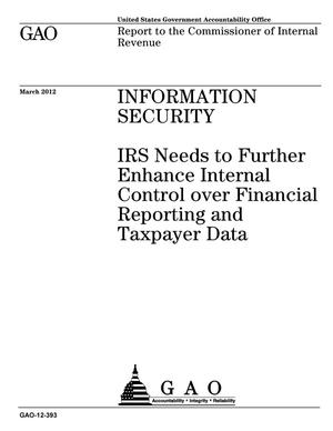 Primary view of object titled 'Information Security: IRS Needs to Further Enhance Internal Control over Financial Reporting and Taxpayer Data'.