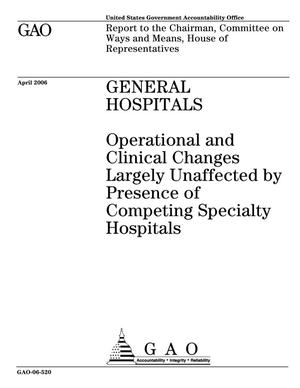 Primary view of object titled 'General Hospitals: Operational and Clinical Changes Largely Unaffected by Presence of Competing Specialty Hospitals'.