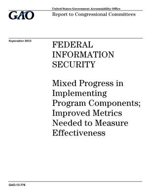 Primary view of object titled 'Federal Information Security: Mixed Progress in Implementing Program Components; Improved Metrics Needed to Measure Effectiveness'.