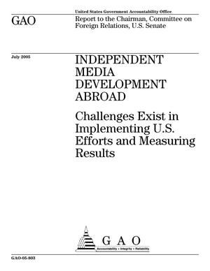 Primary view of object titled 'Independent Media Development Abroad: Challenges Exist in Implementing U.S. Efforts and Measuring Results'.