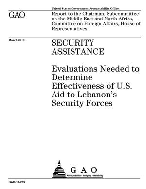 Primary view of object titled 'Security Assistance: Evaluations Needed to Determine Effectiveness of U.S. Aid to Lebanon's Security Forces'.