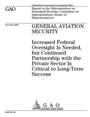 Primary view of object titled 'General Aviation Security: Increased Federal Oversight Is Needed, but Continued Partnership with the Private Sector Is Critical to Long-Term Success'.