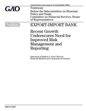 Primary view of object titled 'Export-Import Bank: Recent Growth Underscores Need for Improved Risk Management and Reporting'.