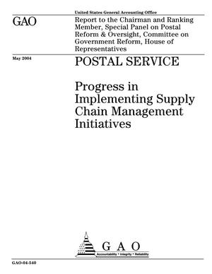 Primary view of object titled 'Postal Service: Progress in Implementing Supply Chain Management Initiatives'.
