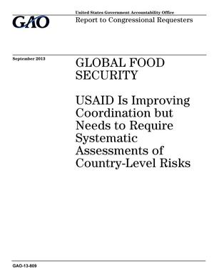 Primary view of object titled 'Global Food Security: USAID Is Improving Coordination but Needs to Require Systematic Assessments of Country-Level Risks'.