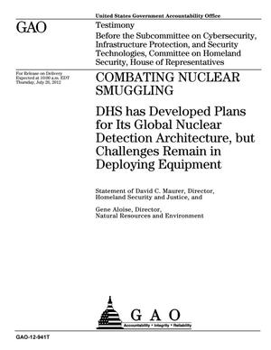 Primary view of object titled 'Combating Nuclear Smuggling: DHS has Developed Plans for Its Global Nuclear Detection Architecture, but Challenges Remain in Deploying Equipment'.