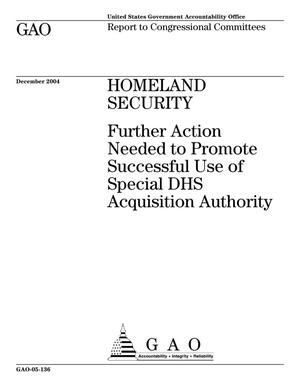 Primary view of object titled 'Homeland Security: Further Action Needed to Promote Successful Use of Special DHS Acquisition Authority'.