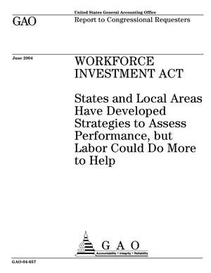 Primary view of object titled 'Workforce Investment Act: States and Local Areas Have Developed Strategies to Assess Performance, but Labor Could Do More to Help'.