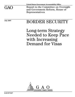 Primary view of object titled 'Border Security: Long-term Strategy Needed to Keep Pace with Increasing Demand for Visas'.