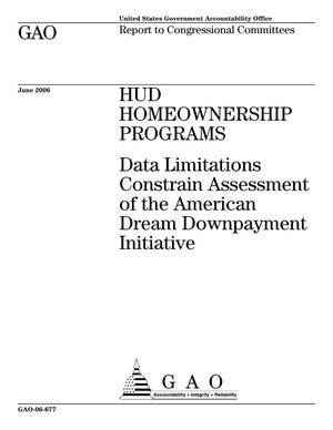 Primary view of object titled 'HUD Homeownership Programs: Data Limitations Constrain Assessment of the American Dream Downpayment Initiative'.