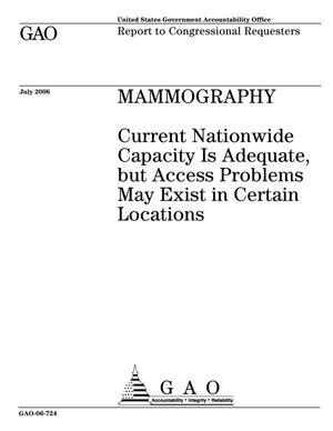 Primary view of object titled 'Mammography: Current Nationwide Capacity Is Adequate, but Access Problems May Exist in Certain Locations'.