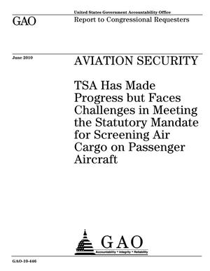 Primary view of object titled 'Aviation Security: TSA Has Made Progress but Faces Challenges in Meeting the Statutory Mandate for Screening Air Cargo on Passenger Aircraft'.