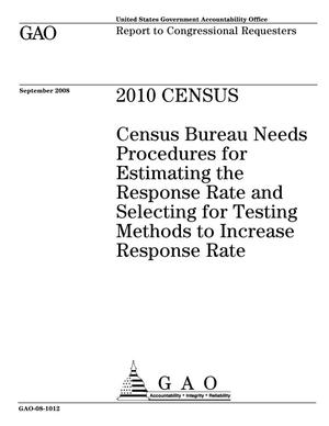 Primary view of object titled '2010 Census: Census Bureau Needs Procedures for Estimating the Response Rate and Selecting for Testing Methods to Increase Response Rate'.