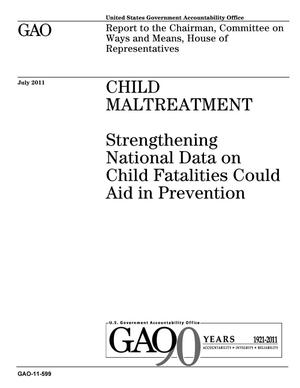 Primary view of object titled 'Child Maltreatment: Strengthening National Data on Child Fatalities Could Aid in Prevention'.
