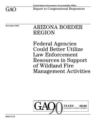 Primary view of object titled 'Arizona Border Region: Federal Agencies Could Better Utilize Law Enforcement Resources in Support of Wildland Fire Management Activities'.