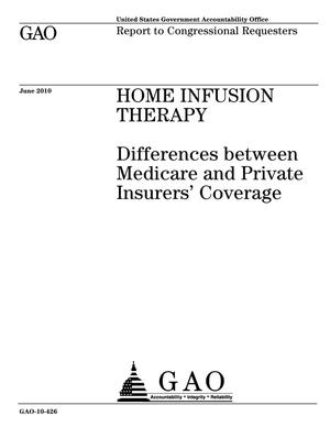Primary view of object titled 'Home Infusion Therapy: Differences between Medicare and Private Insurers' Coverage'.