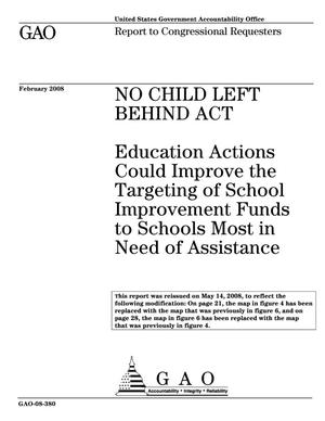Primary view of object titled 'No Child Left Behind Act: Education Actions Could Improve the Targeting of School Improvement Funds to Schools Most in Need of Assistance'.
