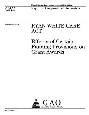Primary view of object titled 'Ryan White CARE Act: Effects of Certain Funding Provisions on Grant Awards'.