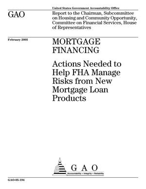 Primary view of object titled 'Mortgage Financing: Actions Needed to Help FHA Manage Risks from New Mortgage Loan Products'.