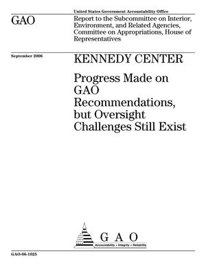 Primary view of object titled 'Kennedy Center: Progress Made on GAO Recommendations, but Oversight Challenges Still Exist'.