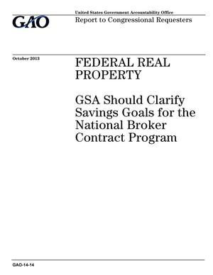 Primary view of object titled 'Federal Real Property: GSA Should Clarify Savings Goals for the National Broker Contract Program'.