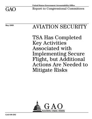 Primary view of object titled 'Aviation Security: TSA Has Completed Key Activities Associated with Implementing Secure Flight, but Additional Actions Are Needed to Mitigate Risks'.