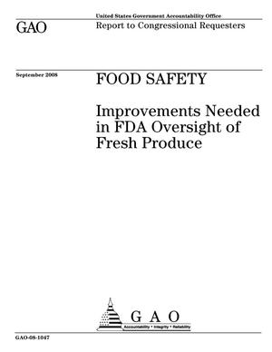 Primary view of object titled 'Food Safety: Improvements Needed in FDA Oversight of Fresh Produce'.