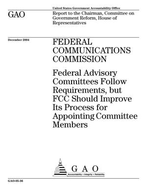 Primary view of object titled 'Federal Communications Commission: Federal Advisory Committees Follow Requirements, but FCC Should Improve Its Process for Appointing Committee Members'.