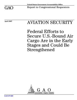 Primary view of object titled 'Aviation Security: Federal Efforts to Secure U.S.-Bound Air Cargo Are in the Early Stages and Could Be Strengthened'.