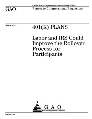 Primary view of object titled '401(K) Plans: Labor and IRS Could Improve the Rollover Process for Participants'.