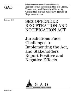 Primary view of object titled 'Sex Offender Registration and Notification Act: Jurisdictions Face Challenges to Implementing the Act, and Stakeholders Report Positive and Negative Effects'.