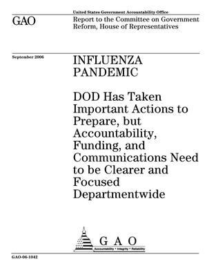 Primary view of object titled 'Influenza Pandemic: DOD Has Taken Important Actions to Prepare, but Accountability, Funding, and Communications Need to be Clearer and Focused Departmentwide'.