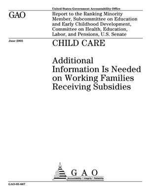 Primary view of object titled 'Child Care: Additional Information Is Needed on Working Families Receiving Subsidies'.