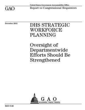 Primary view of object titled 'DHS Strategic Workforce Planning: Oversight of Departmentwide Efforts Should Be Strengthened'.