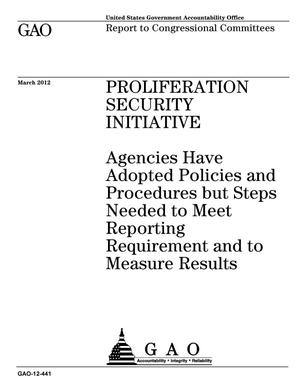 Primary view of object titled 'Proliferation Security Initiative: Agencies Have Adopted Policies and Procedures but Steps Needed to Meet Reporting Requirement and to Measure Results'.