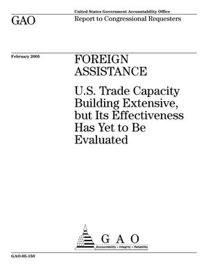 Primary view of object titled 'Foreign Assistance: U.S. Trade Capacity Building Extensive, but Its Effectiveness Has Yet to Be Evaluated'.
