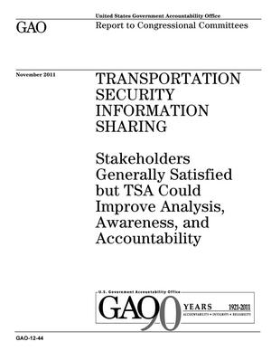 Primary view of object titled 'Transportation Security Information Sharing: Stakeholders Generally Satisfied but TSA Could Improve Analysis, Awareness, and Accountability'.