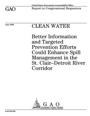 Primary view of object titled 'Clean Water: Better Information and Targeted Prevention Efforts Could Enhance Spill Management in the St. Clair-Detroit River Corridor'.