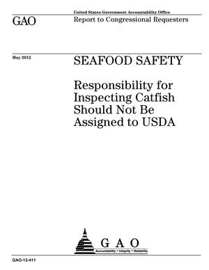 Primary view of object titled 'Seafood Safety: Responsibility for Inspecting Catfish Should Not Be Assigned to USDA'.
