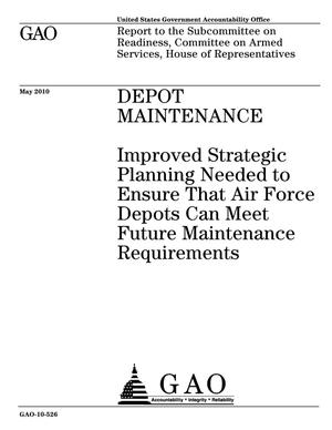 Primary view of object titled 'Depot Maintenance: Improved Strategic Planning Needed to Ensure That Air Force Depots Can Meet Future Maintenance Requirements'.