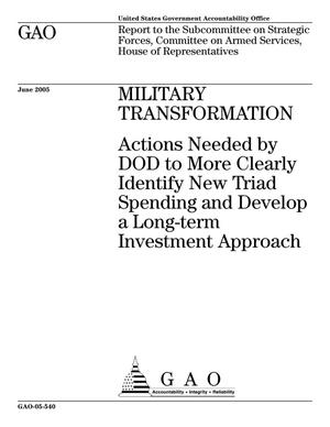 Primary view of object titled 'Military Transformation: Actions Needed by DOD to More Clearly Identify New Triad Spending and Develop a Long-term Investment Approach'.