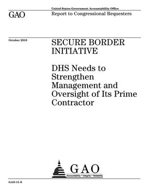 Primary view of object titled 'Secure Border Initiative: DHS Needs to Strengthen Management and Oversight of Its Prime Contractor'.