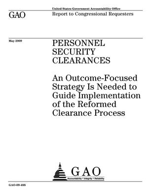 Primary view of object titled 'Personnel Security Clearances: An Outcome-Focused Strategy Is Needed to Guide Implementation of the Reformed Clearance Process'.