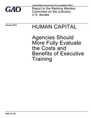 Primary view of object titled 'Human Capital: Agencies Should More Fully Evaluate the Costs and Benefits of Executive Training'.