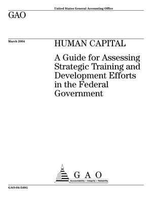 Primary view of object titled 'Human Capital: A Guide for Assessing Strategic Training and Development Efforts in the Federal Government (Supersedes GAO-03-893G)'.