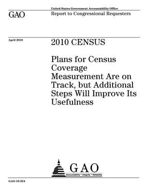 Primary view of object titled '2010 Census: Plans for Census Coverage Measurement Are on Track, but Additional Steps Will Improve Its Usefulness'.