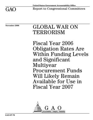 Primary view of object titled 'Global War On Terrorism: Fiscal Year 2006 Obligation Rates Are Within Funding Levels and Significant Multiyear Procurement Funds Will Likely Remain Available for Use in Fiscal Year 2007'.